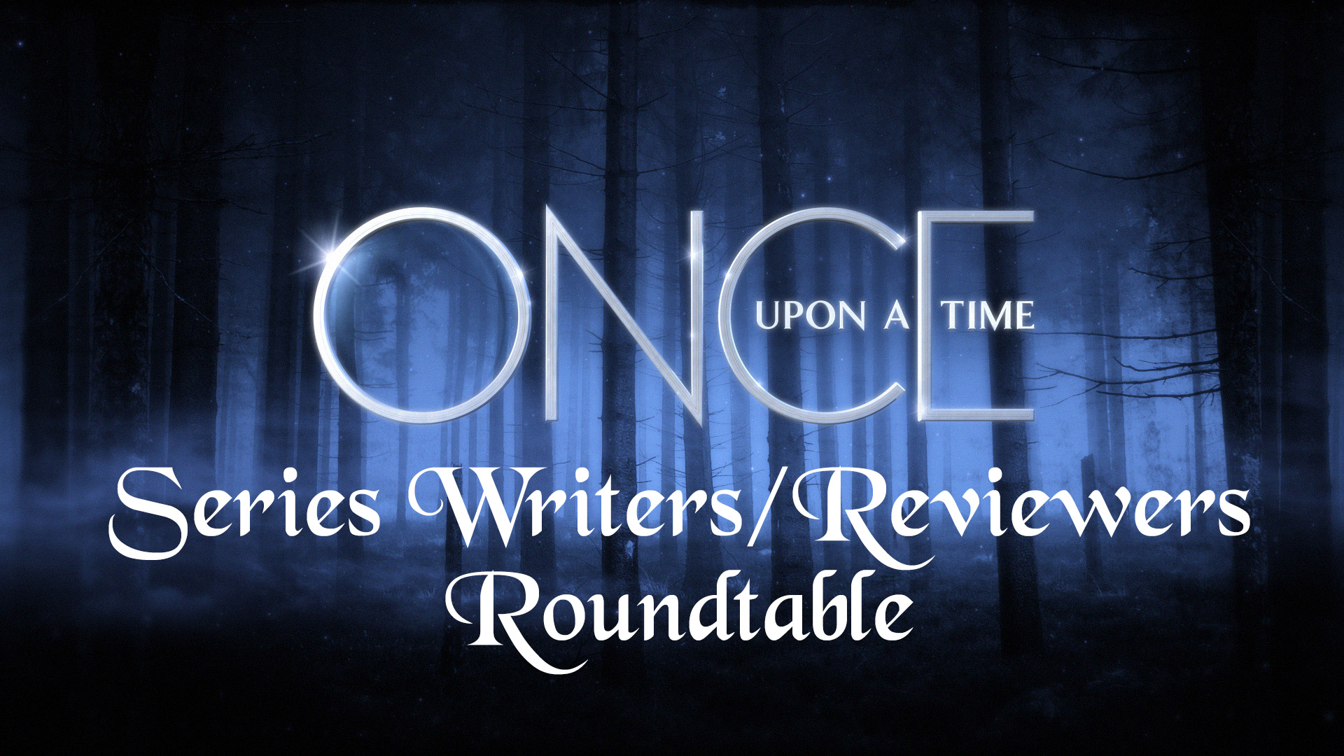 Once Upon a Time Series Reviewers/Writers Roundtable